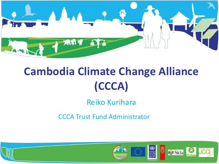 Cambodia Climate Change Alliance            (CCCA)              Reiko Kurihara      CCCA Trust Fund Administrator
