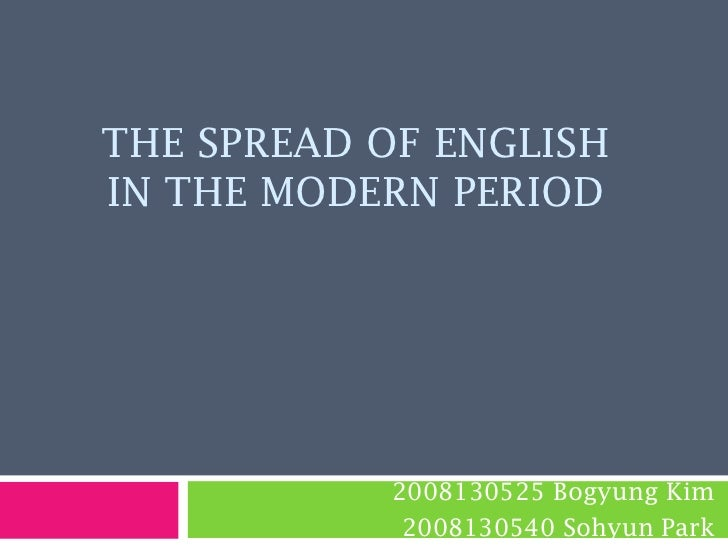 The spread of English in the modern period<br />2008130525 Bogyung Kim<br />2008130540 Sohyun Park<br />