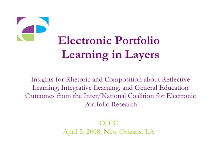 Electronic Portfolio  Learning in Layers Insights for Rhetoric and Composition about Reflective Learning, Integrative Lear...