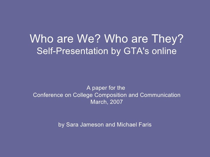 Who are We? Who are They? Self-Presentation by GTA's online A paper for the  Conference on College Composition and Communi...