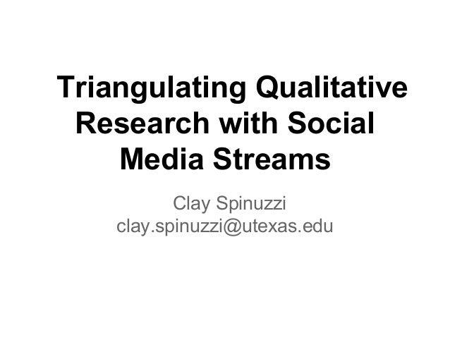 Triangulating Qualitative Research with Social    Media Streams           Clay Spinuzzi    clay.spinuzzi@utexas.edu