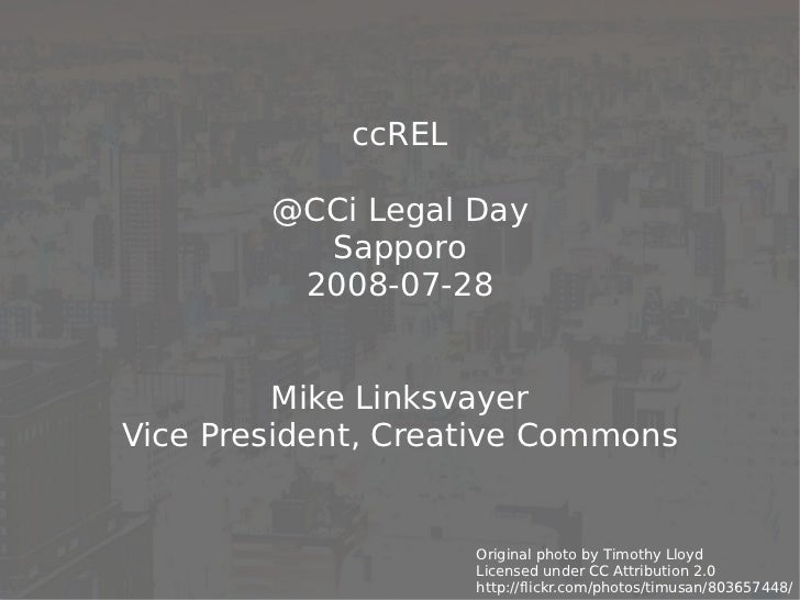 ccREL          @CCi Legal Day           Sapporo          2008-07-28            Mike Linksvayer Vice President, Creative Co...