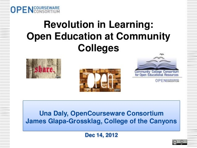 Revolution in Learning:Open Education at Community         Colleges   Una Daly, OpenCourseware ConsortiumJames Glapa-Gross...