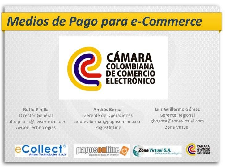 Medios de Pago para e-Commerce         Ruffo Pinilla                  Andrés Bernal            Luis Guillermo Gómez       ...