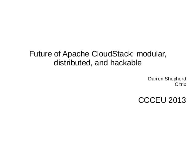 Future of Apache CloudStack: modular, distributed, and hackable