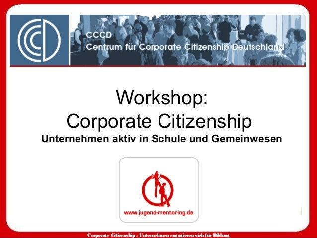 Corporate Citizenship : Unternehmen engagieren sich fürBildung Workshop: Corporate Citizenship Unternehmen aktiv in Schule...
