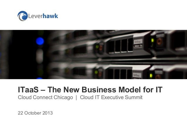 ITaaS – The New Business Model for IT Cloud Connect Chicago   Cloud IT Executive Summit 22 October 2013
