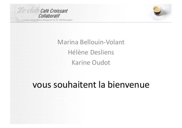 Marina Bellouin-‐Volant           Hélène Desliens             Karine Oudot vous souhaitent la bienvenue...