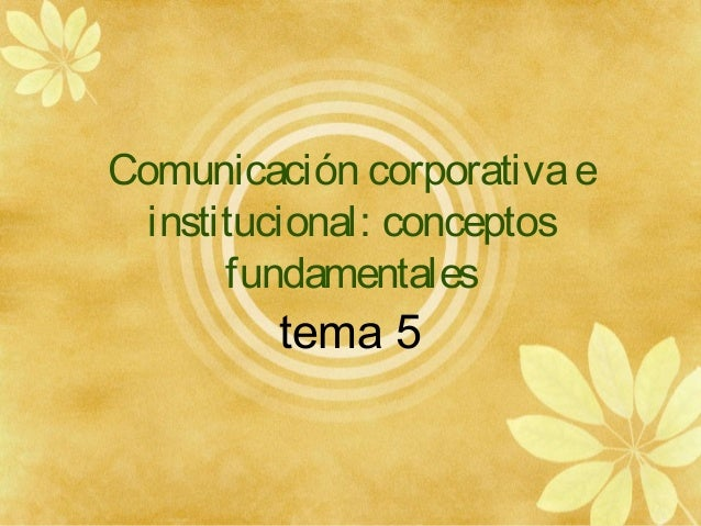 Comunicación corporativae institucional: conceptos fundamentales tema 5