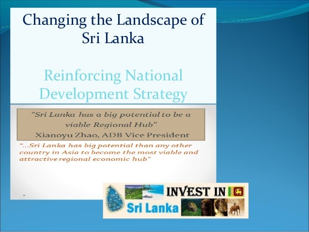 Changing the Landscape of Sri Lanka Reinforcing National Development Strategy