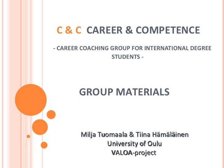 C & C  CAREER & COMPETENCE     - CAREER COACHING GROUP FOR INTERNATIONAL DEGREE STUDENTS -  Milja Tuomaala & Tiina Hämäläi...