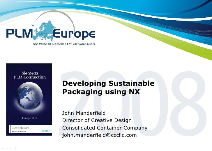 Developing Sustainable Packaging using NX John Manderfield Director of Creative Design Consolidated Container Company [ema...