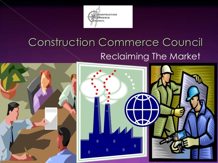 Construction Commerce Council Reclaiming The Market