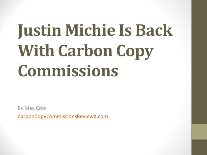 Justin Michie Is BackWith Carbon CopyCommissionsBy Max ColeCarbonCopyCommissionsReviewX.com