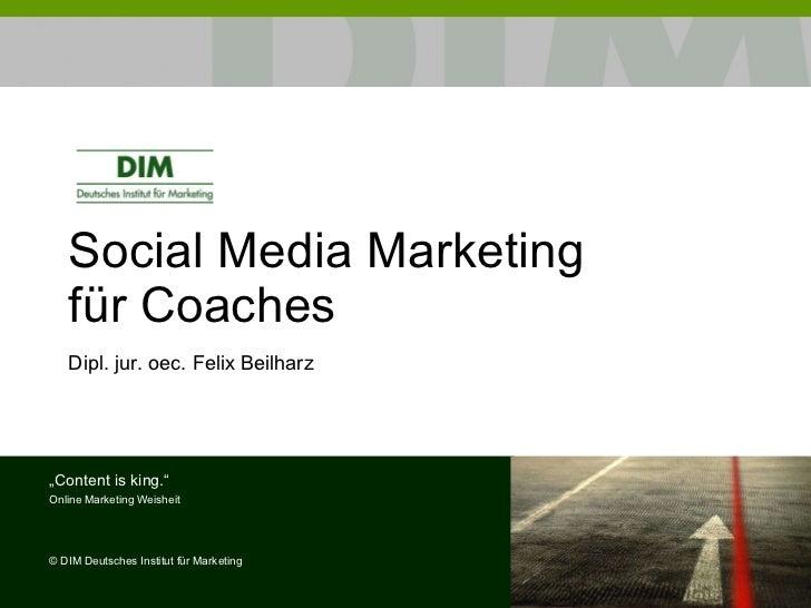 "Social Media Marketing für Coaches Dipl. jur. oec. Felix Beilharz "" Content is king."" Online Marketing Weisheit ©  DIM Deu..."