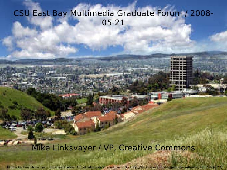 CSU East Bay Multimedia Graduate Forum / 2008-05-21 Mike Linksvayer / VP, Creative Commons Photo by Fire Hose Leo · Licens...