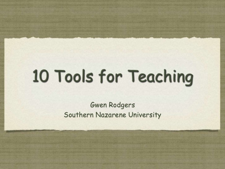 10 Tools for Teaching<br />Gwen Rodgers<br />Southern Nazarene University<br />