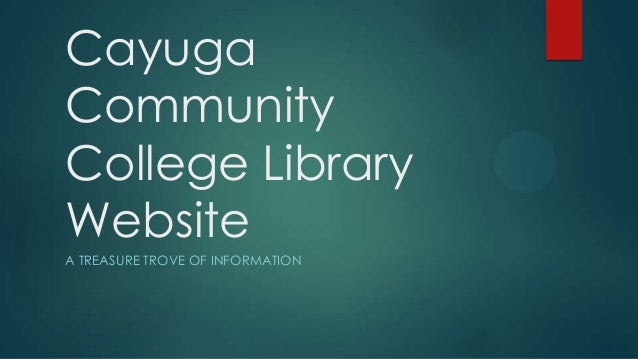 Cayuga Community College Library Website A TREASURE TROVE OF INFORMATION