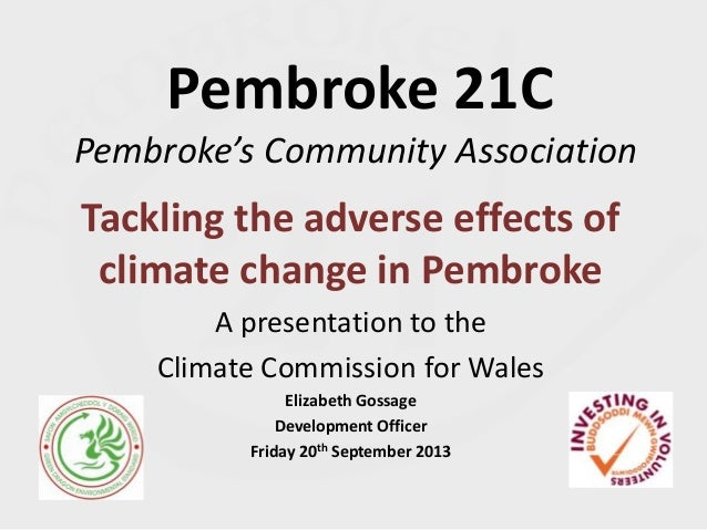 Pembroke 21C Pembroke's Community Association Tackling the adverse effects of climate change in Pembroke A presentation to...