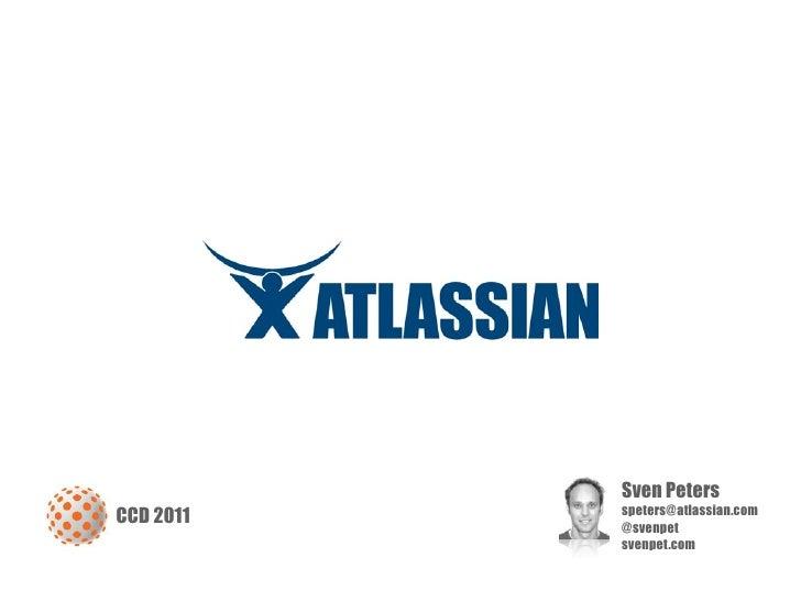 Sven Peters           speters@atlassian.comCCD 2011   @svenpet           svenpet.com