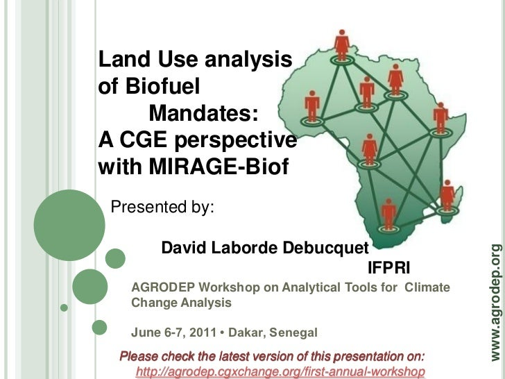 Land Use analysisof Biofuel     Mandates:A CGE perspectivewith MIRAGE-Biof Presented by:         David Laborde Debucquet  ...