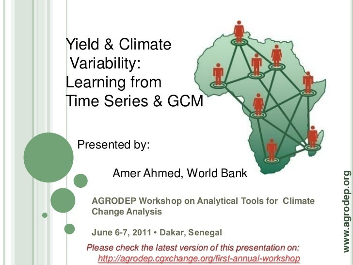 Yield & ClimateVariability:Learning fromTime Series & GCM Presented by:        Amer Ahmed, World Bank                     ...