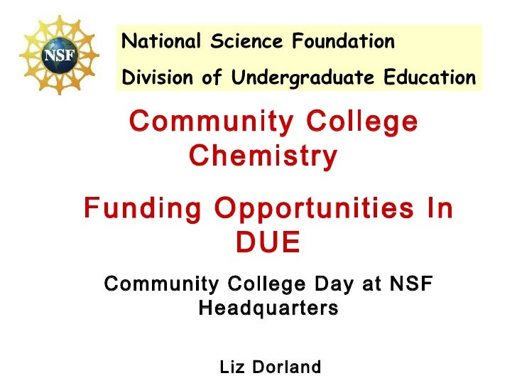 Community College Chemistry  Funding Opportunities In DUE Community College Day at NSF Headquarters Liz Dorland Chemistry ...