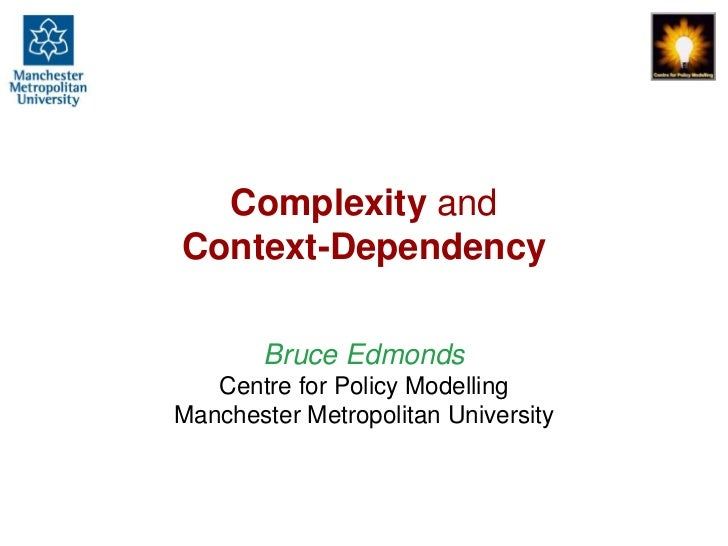 Complexity andContext-Dependency       Bruce Edmonds   Centre for Policy ModellingManchester Metropolitan University