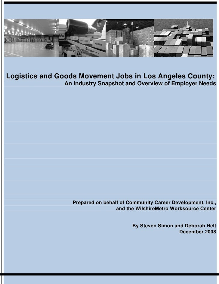 Logistics and Goods Movement Jobs in Los Angeles County:                An Industry Snapshot and Overview of Employer Need...