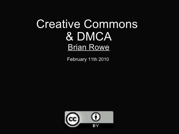 Creative Commons & DMCA Brian Rowe February  11th 2010