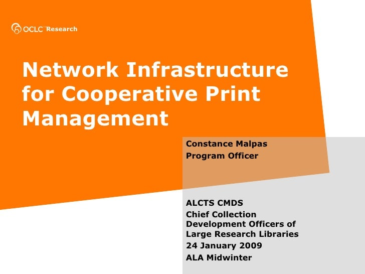 Network Infrastructure for Cooperative Print Management Constance Malpas Program Officer ALCTS CMDS  Chief Collection Deve...