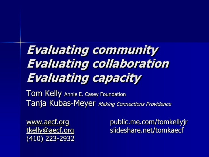 Evaluating community Evaluating collaborationEvaluating capacity<br />Tom Kelly Annie E. Casey Foundation   <br />Tanja Ku...