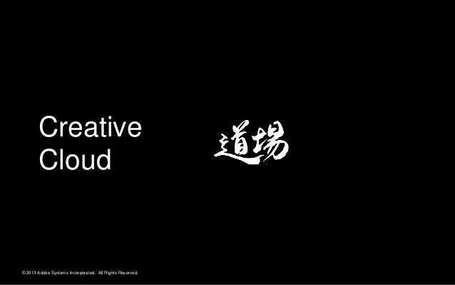 © 2013 Adobe Systems Incorporated. All Rights Reserved. Creative Cloud
