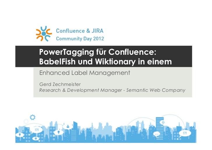 PowerTagging für Confluence:BabelFish und Wiktionary in einemEnhanced Label ManagementGerd ZechmeisterResearch & Developme...
