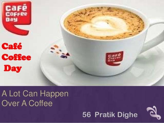 Café Coffee Day A Lot Can Happen Over A Coffee 56 Pratik Dighe