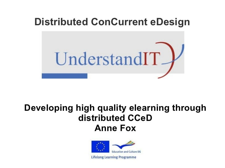 Distributed ConCurrent eDesign Developing high quality elearning through distributed CCeD Anne Fox