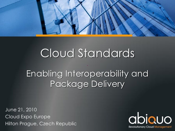 Cloud Standards: EnablingInteroperability.and.package.delivery