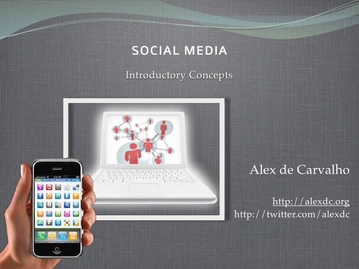 SOCIAL MEDIA Introductory Concepts                                Alex de Carvalho                                  http:/...