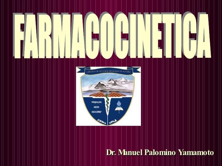 Dr. Manuel Palomino Yamamoto   FARMACOCINETICA