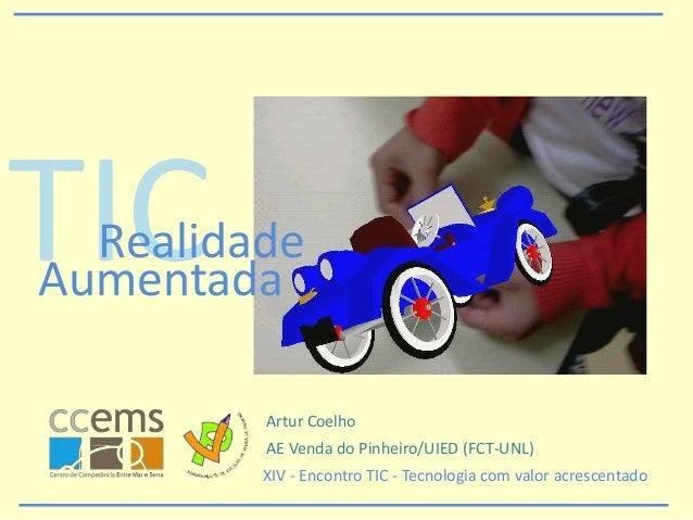 TICRealidade Aumentada AE Venda do Pinheiro/UIED (FCT-UNL) Artur Coelho XIV - Encontro TIC - Tecnologia com valor acrescen...