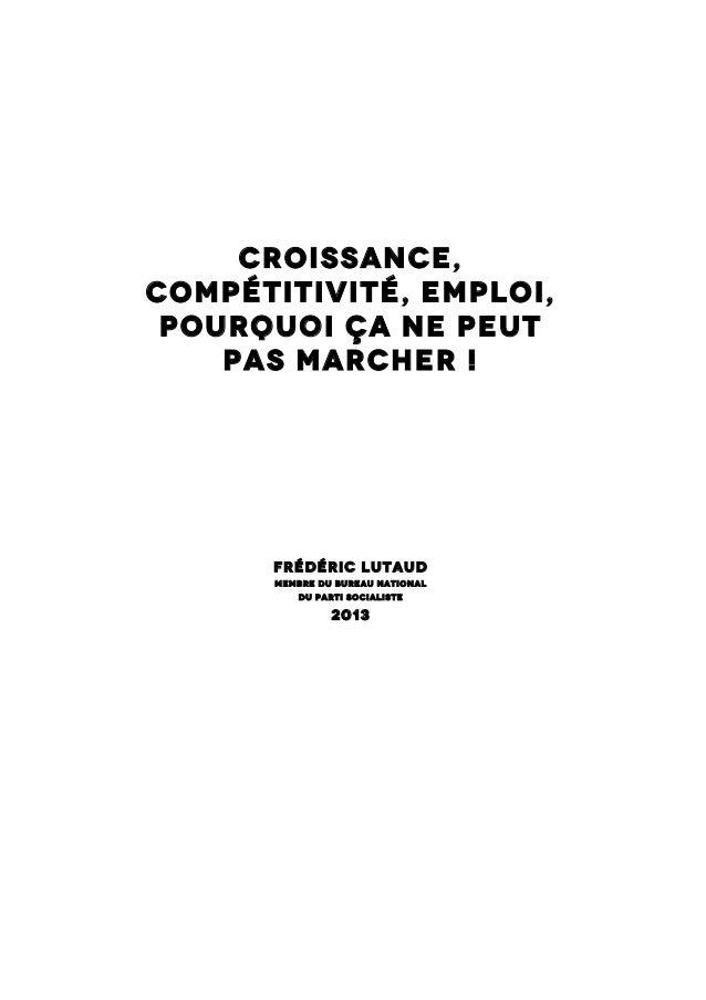 Croissance, compétitivité, Emploi, pourquoi ça ne peut pas marcher !  Frédéric Lutaud Membre du bureau national du Parti S...