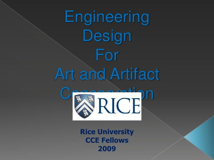 Engineering Design <br />For <br />Art and Artifact <br />Conservation<br />Rice University<br />CCE Fellows<br />2009<br />