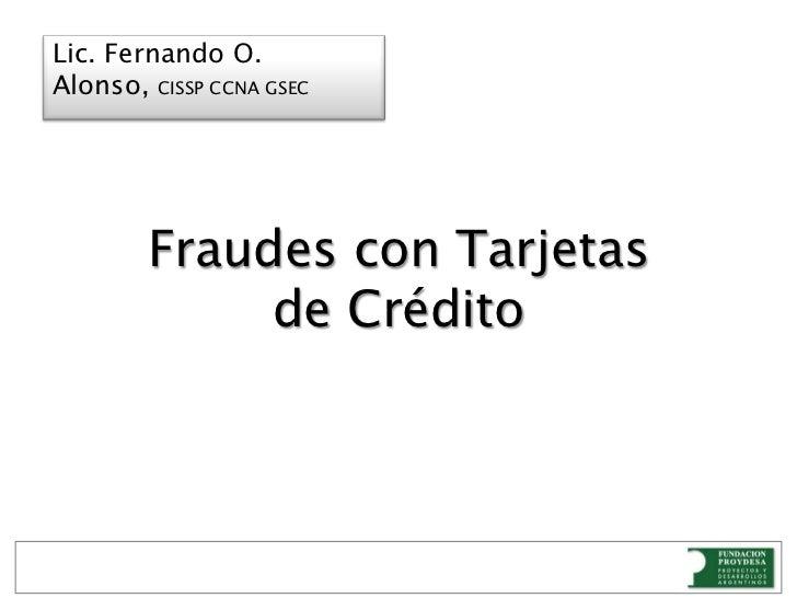 Evolución a través del tiempo<br />Lic. Fernando O. Alonso, CISSP CCNA GSEC<br />Fraudes con Tarjetasde Crédito<br />     ...