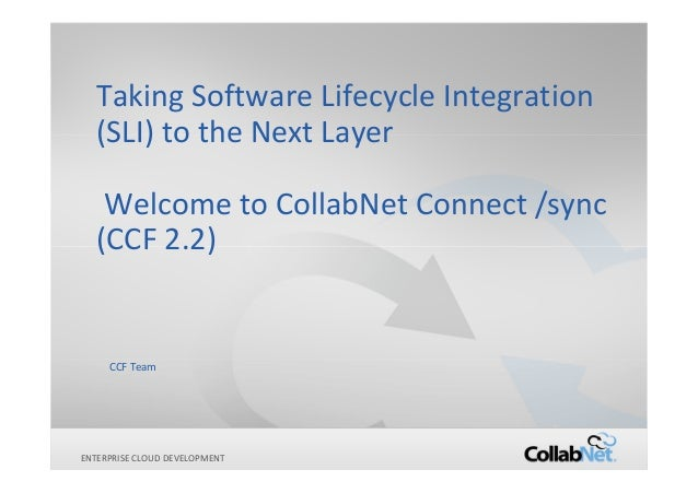 Copyright ©2012 CollabNet, Inc. All Rights Reserved.ENTERPRISE CLOUD DEVELOPMENTTaking Software Lifecycle Integration(SLI)...