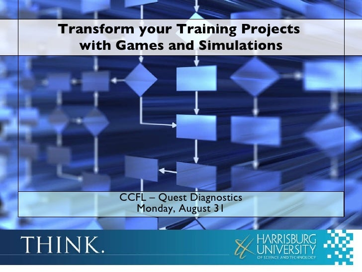 Transform your Training Projects  with Games and Simulations CCFL – Quest Diagnostics Monday, August 31