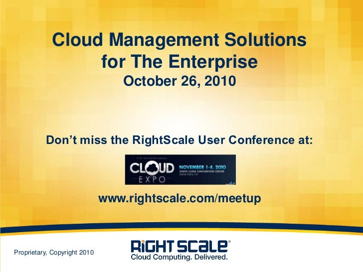 Cloud Management Solutions for The EnterpriseOctober 26, 2010Don't miss the RightScale User Conference at:www.rightscale.c...