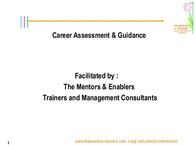 www.thementors-trainers.com Call@ 0265-6550561,098245093991 Career Assessment & Guidance Facilitated by :  The Mentors & ...