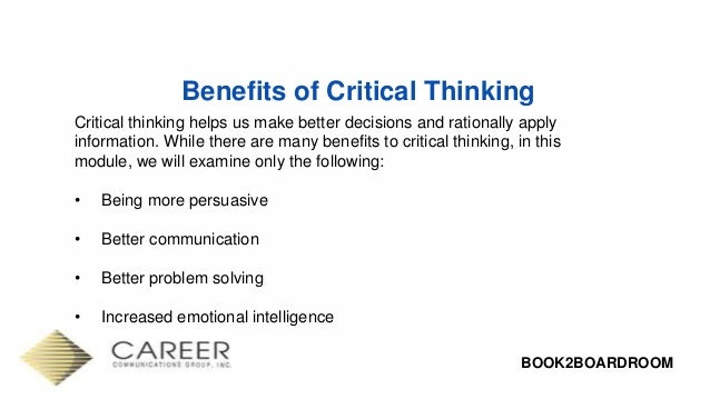 importance of critical thinking at workplace Good critical thinking promotes such thinking skills, and is very important in the fast-changing workplace critical thinking enhances language and presentation skills  thinking clearly and systematically can improve the way we express our ideas.