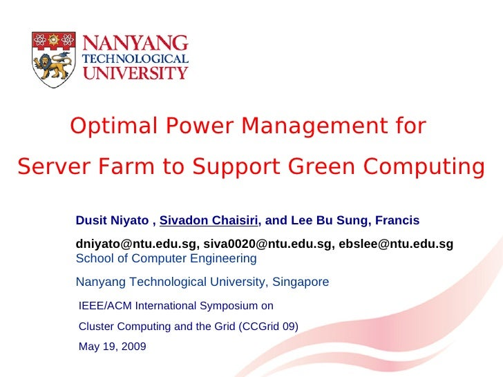 Optimal Power Management for Server Farm to Support Green Computing      Dusit Niyato , Sivadon Chaisiri, and Lee Bu Sung,...