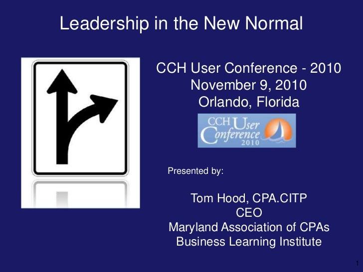 Leadership in the New Normal<br />1<br />CCH User Conference - 2010<br />November 9, 2010<br />Orlando, Florida<br />Prese...